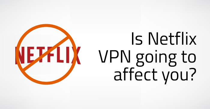 4 Reasons You Shouldn't Worry About the Netflix VPN Ban
