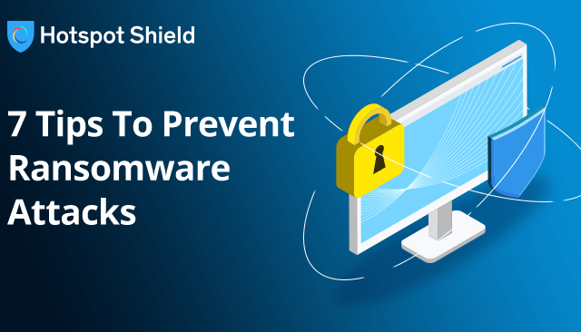7 Tips To Prevent Ransomware Attacks