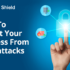 Ways To Protect Your Busiess From Cyberattacks